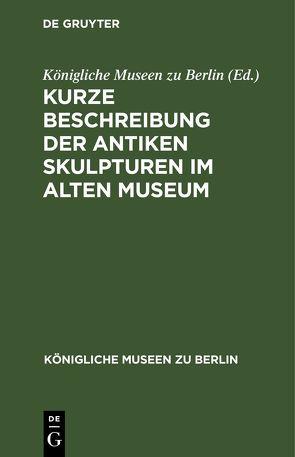 Kurze Beschreibung der antiken Skulpturen im alten Museum von Königliche Museen zu Berlin