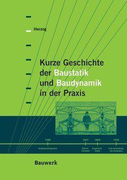 Kurze Geschichte der Baustatik und Baudynamik in der Praxis von Herzog,  Max