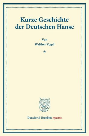 Kurze Geschichte der Deutschen Hanse. von Vogel,  Walther