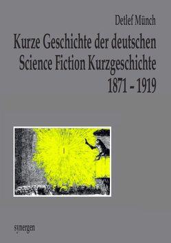 Kurze Geschichte der deutschen Science Fiction Kurzgeschichte 1871 – 1919 von Münch,  Detlef