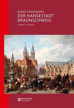 Kurze Geschichte der Hansestadt Braunschweig von Stadtmarketing Braunschweig, Steinführer,  Henning