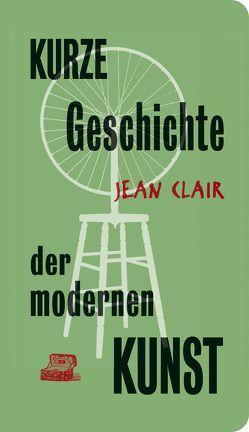 Kurze Geschichte der modernen Kunst von Clair,  Jean, Edl,  Elisabeth