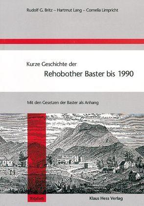 Kurze Geschichte der Rehobother Baster bis 1990 von Britz,  Rudolf G, Lang,  Hartmut, Limpricht,  Cornelia