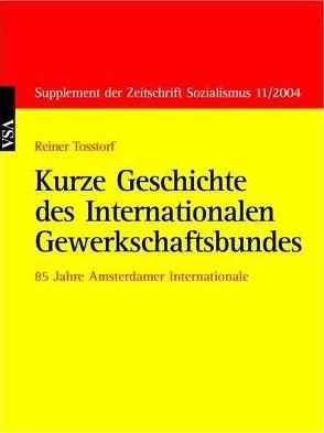 Kurze Geschichte des Internationalen Gewerkschaftsbundes von Tosstorff,  Reiner