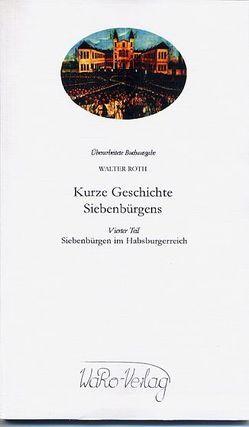 Kurze Geschichte Siebenbürgens, Band 4 von Roth,  Walter