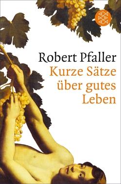 Kurze Sätze über gutes Leben von Pfaller,  Robert