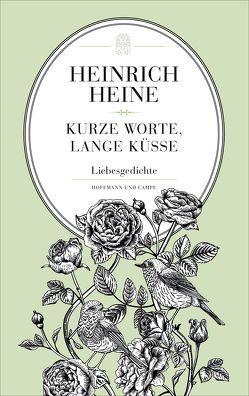 Kurze Worte, lange Küsse von Heine,  Heinrich