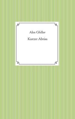 Kurzer Abriss von Gfeller,  Alex