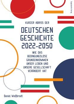 Kurzer Abriss der deutschen Geschichte 2022-2050 von Weißbrodt,  Daniel