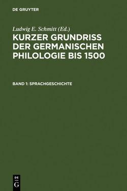 Kurzer Grundriß der germanischen Philologie bis 1500 / Sprachgeschichte von Schmitt,  Ludwig E