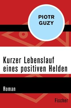 Kurzer Lebenslauf eines positiven Helden von Guzy,  Piotr, Leitner,  Rolf