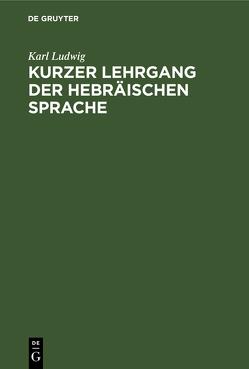 Kurzer Lehrgang der hebräischen Sprache von Ludwig,  Karl
