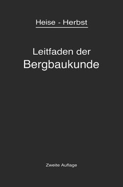 Kurzer Leitfaden der Bergbaukunde von Heise,  Fritz, Herbst,  Friedrich