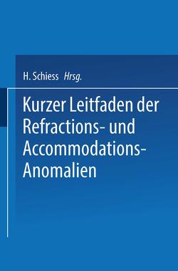Kurzer Leitfaden der Refractions- und Accommodations-Anomalien von Schiess,  H.