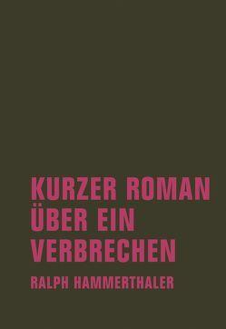 Kurzer Roman über ein Verbrechen von Hammerthaler,  Ralph