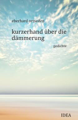 kurzerhand über die dämmerung von Ortseifen,  Eberhard