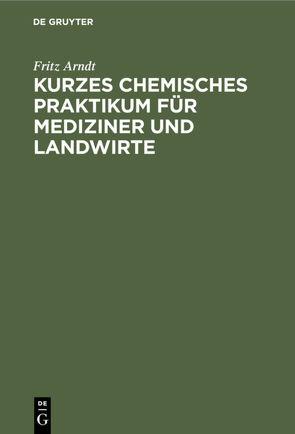 Kurzes chemisches Praktikum für Mediziner und Landwirte von Arndt,  Fritz