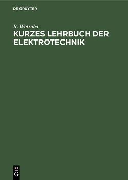 Kurzes Lehrbuch der Elektrotechnik von Wotruba,  R.