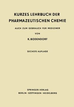 Kurzes Lehrbuch der Pharmazeutischen Chemie von Bodendorf,  K.