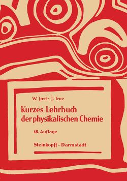 Kurzes Lehrbuch der Physikalischen Chemie von Jost,  W., Troe,  J.