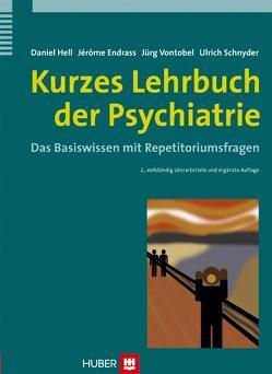 Kurzes Lehrbuch der Psychiatrie von Endrass,  Jérôme, Hell,  Daniel, Schnyder,  Ulrich, Vontobel,  Jürg