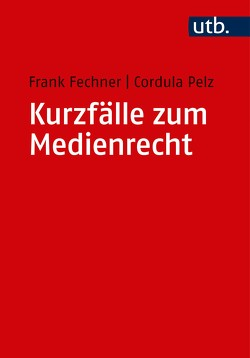 Kurzfälle zum Medienrecht von Fechner,  Frank, Pelz,  Cordula