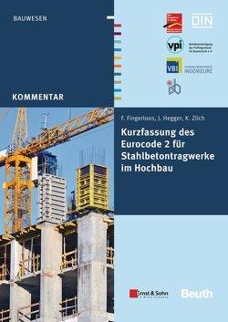 Kurzfassung des Eurocode 2 für Stahlbetontragwerke im Hochbau von Fingerloos,  Frank, Hegger,  Josef, Zilch,  Konrad