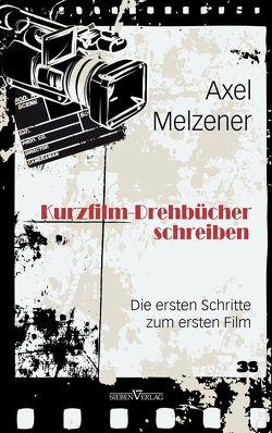Kurzfilm-Drehbücher schreiben von Melzener,  Axel