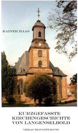 Kurzgefasste Kirchengeschichte von Langenselbold von Haas,  Rainer