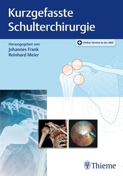 Kurzgefasste Schulterchirurgie von Frank,  Johannes, Meier,  Reinhard