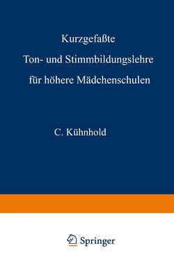 Kurzgefaßte Ton- und Stimmbildungslehre für höhere Mädchenschulen von Kühnhold,  C.