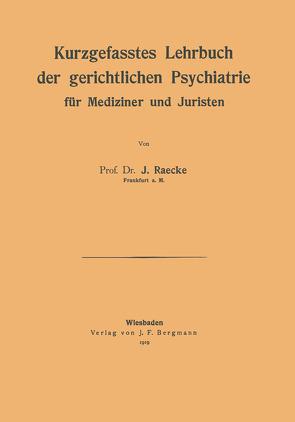 Kurzgefasstes Lehrbuch der gerichtlichen Psychiatrie für Mediziner und Juristen von Raecke,  NA
