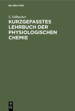 Kurzgefasstes Lehrbuch der physiologischen Chemie von Edlbacher,  S.