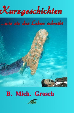 Kurzgeschichten von Grosch,  Bernd Michael