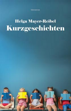 Kurzgeschichten von Mayer-Reibel,  Helga
