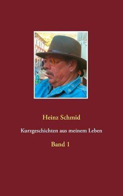 Kurzgeschichten aus meinem Leben von Schmid,  Heinz