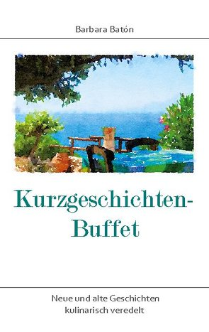 Kurzgeschichten-Buffet von Batón,  Barbara
