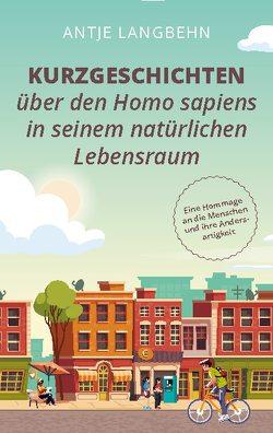 Kurzgeschichten über den Homo sapiens in seinem natürlichen Lebensraum von Langbehn,  Antje