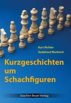 Kurzgeschichten um Schachfiguren von Murkisch,  Godehard, Richter,  Kurt