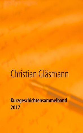 Kurzgeschichtensammelband 2017 von Gläsmann,  Christian