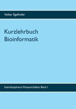 Kurzlehrbuch Bioinformatik von Egelhofer,  Volker