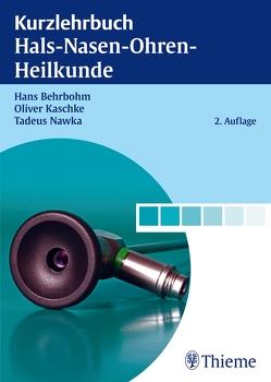 Kurzlehrbuch Hals-Nasen-Ohren-Heilkunde von Behrbohm,  Hans, Kaschke,  Oliver, Nawka,  Tadeus