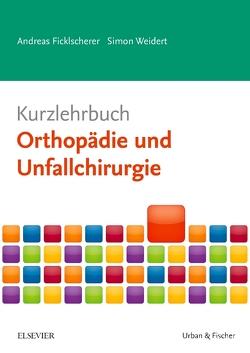 Kurzlehrbuch Orthopädie und Unfallchirurgie von Ficklscherer,  Andreas, Weidert,  Simon