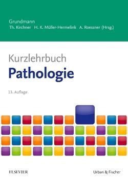 Kurzlehrbuch Pathologie von Kirchner,  Thomas, Müller-Hermelink,  Hans Konrad, Roessner,  Albert