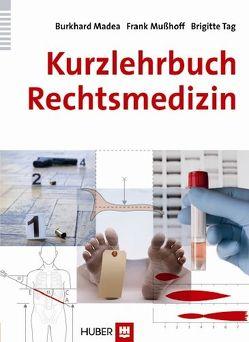 Kurzlehrbuch Rechtsmedizin von Madea,  Burkhard, Mußhoff,  Frank, Tag,  Brigitte