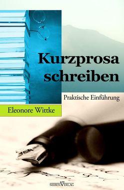 Kurzprosa schreiben: Praktische Einführung von Wittke,  Eleonore