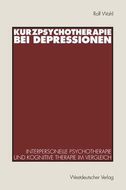 Kurzpsychotherapie bei Depressionen von Wahl,  Rolf