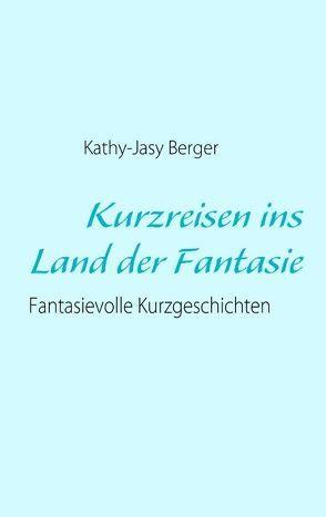 Kurzreisen ins Land der Fantasie von Berger,  Kathy J