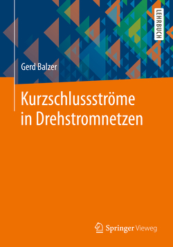 Kurzschlussströme in Drehstromnetzen von Balzer,  Gerd
