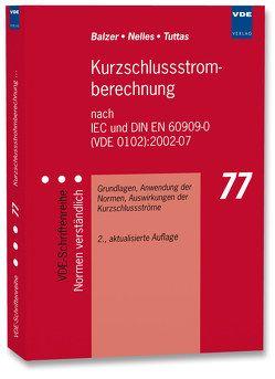 Kurzschlussstromberechnung nach IEC und DIN EN 60909-0 (VDE 0102):2002-07 von Balzer,  Gerd, Nelles,  Dieter, Tuttas,  Christian